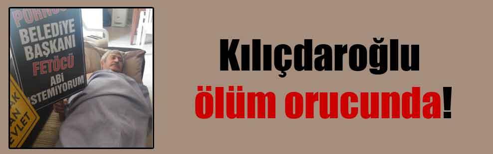 Kılıçdaroğlu ölüm orucunda!