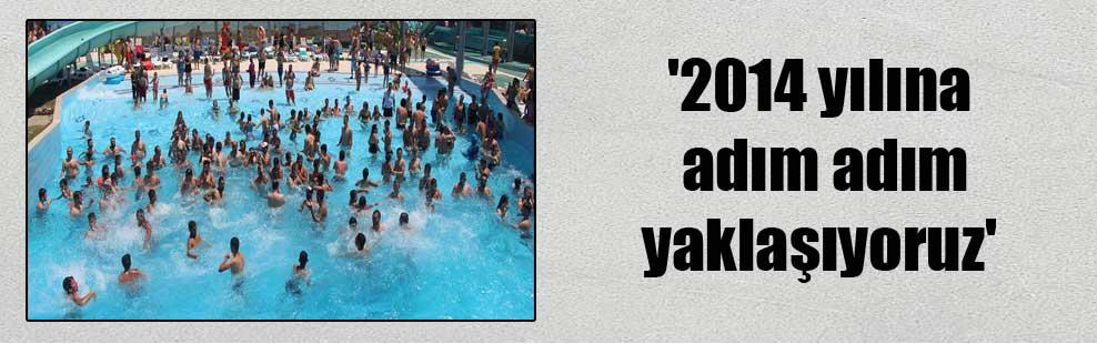 '2014 yılına adım adım yaklaşıyoruz'