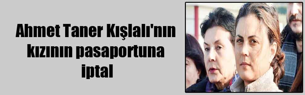 Ahmet Taner Kışlalı'nın kızının pasaportuna iptal