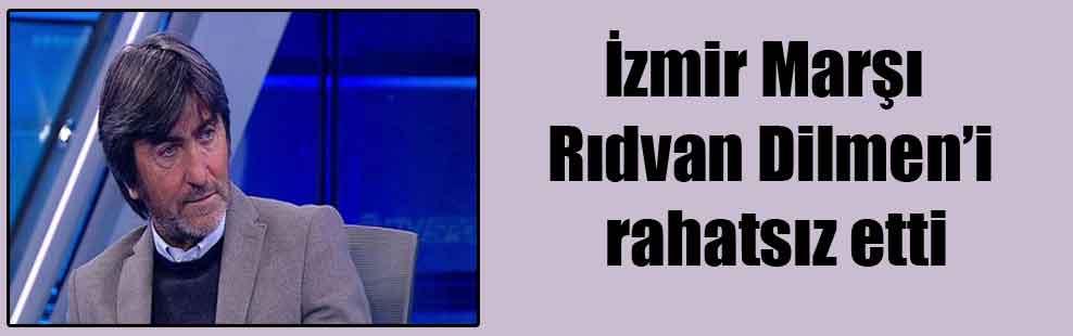 İzmir Marşı Rıdvan Dilmen'i rahatsız etti