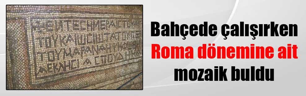 Bahçede çalışırken Roma dönemine ait mozaik buldu