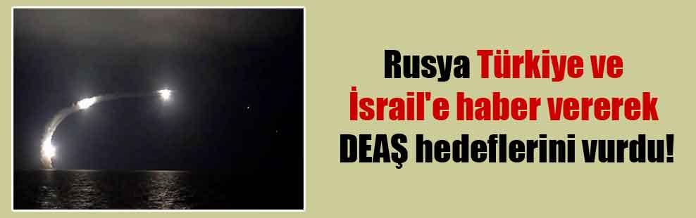Rusya Türkiye ve İsrail'e haber vererek DEAŞ hedeflerini vurdu!