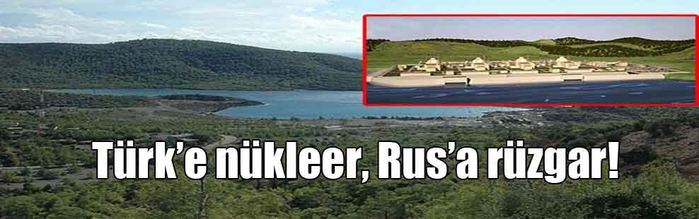 Türk'e nükleer, Rus'a rüzgar!