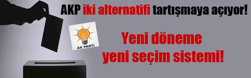 AKP iki alternatifi tartışmaya açıyor! Yeni döneme yeni seçim sistemi!