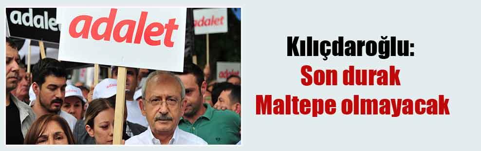 Kılıçdaroğlu: Son durak Maltepe olmayacak