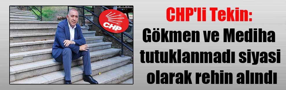 CHP'li Tekin: Gökmen ve Mediha tutuklanmadı siyasi olarak rehin alındı