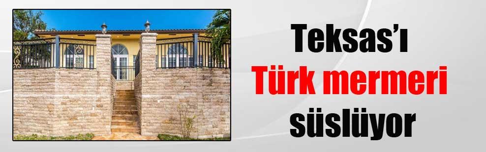 Teksas'ı Türk mermeri süslüyor