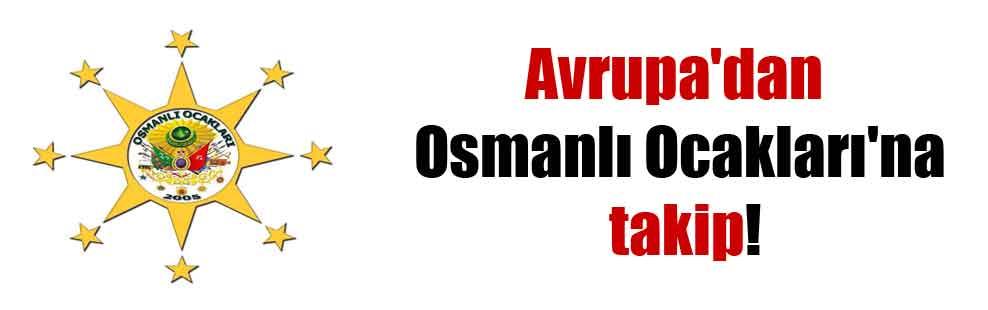 Avrupa'dan Osmanlı Ocakları'na takip!