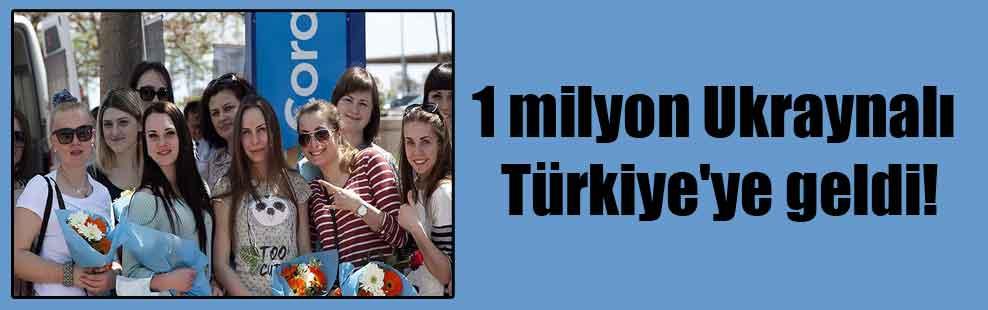 1 milyon Ukraynalı Türkiye'ye geldi!
