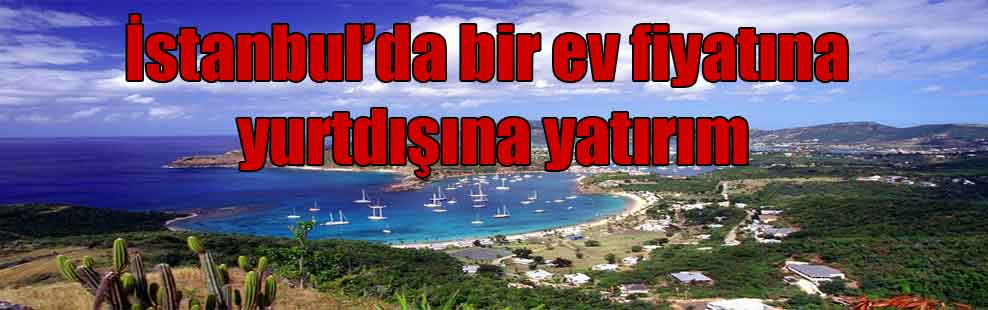İstanbul'da bir ev fiyatına yurtdışına yatırım