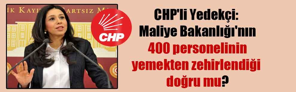 CHP'li Yedekçi: Maliye Bakanlığı'nın 400 personelinin yemekten zehirlendiği doğru mu?
