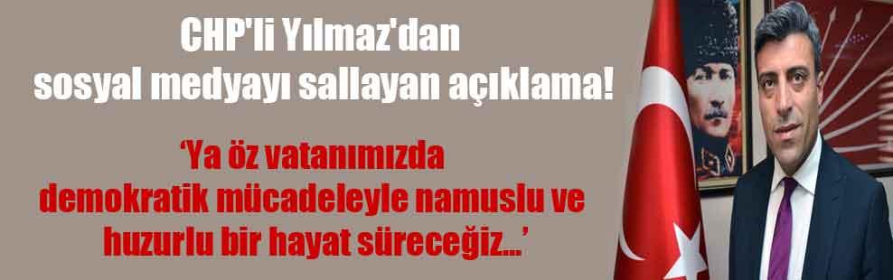 CHP'li Yılmaz'dan sosyal medyayı sallayan açıklama!