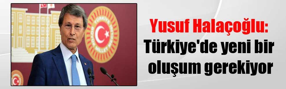 Yusuf Halaçoğlu: Türkiye'de yeni bir oluşum gerekiyor