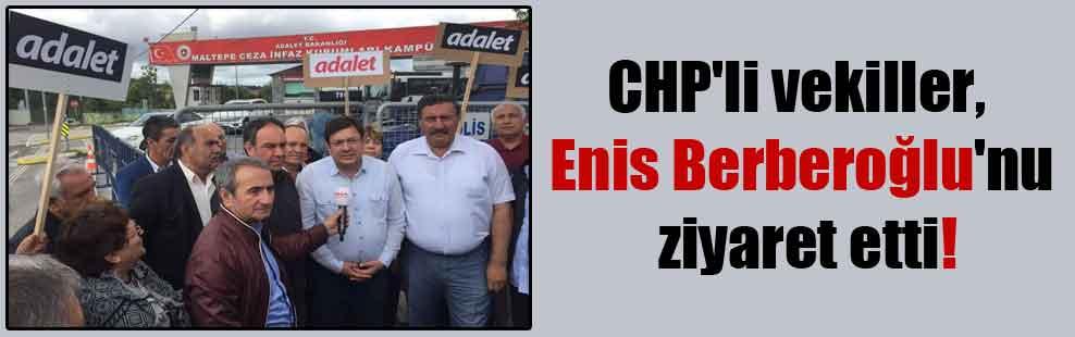 CHP'li vekiller, Enis Berberoğlu'nu ziyaret etti!