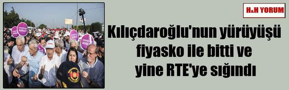 Kılıçdaroğlu'nun yürüyüşü fiyasko ile bitti ve yine RTE'ye sığındı