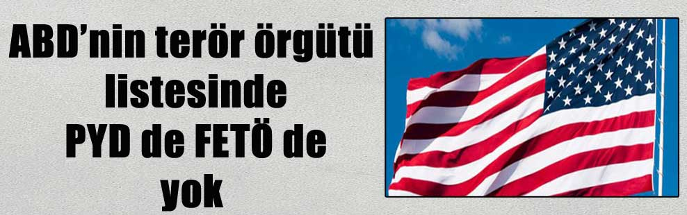ABD'nin terör örgütü listesinde PYD de FETÖ de yok