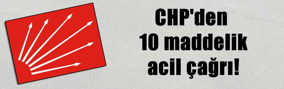 CHP'den 10 maddelik acil çağrı!