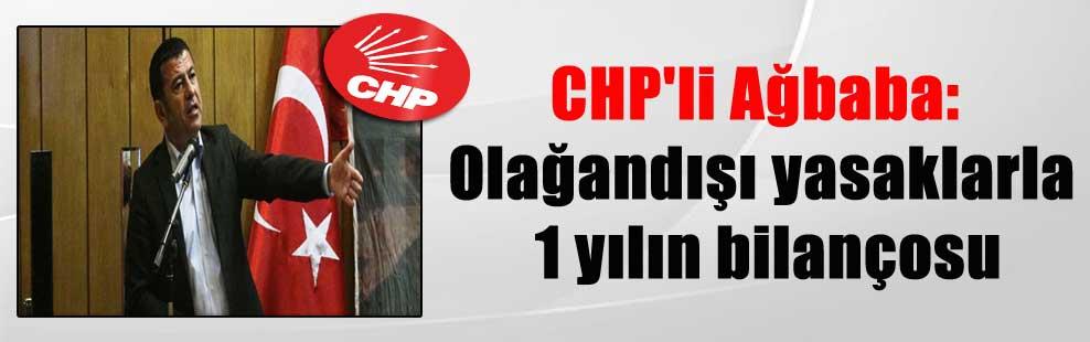 CHP'li Ağbaba: Olağandışı yasaklarla 1 yılın bilançosu