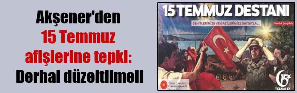 Akşener'den 15 Temmuz afişlerine tepki: Derhal düzeltilmeli