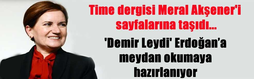 Time dergisi Meral Akşener'i sayfalarına taşıdı…'Demir Leydi' Erdoğan'a meydan okumaya hazırlanıyor