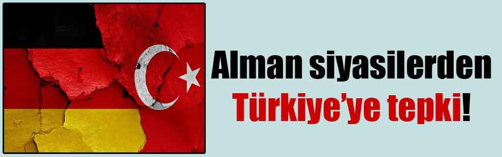 Alman siyasilerden Türkiye'ye tepki!