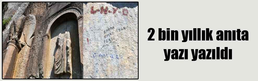 2 bin yıllık anıta yazı yazıldı