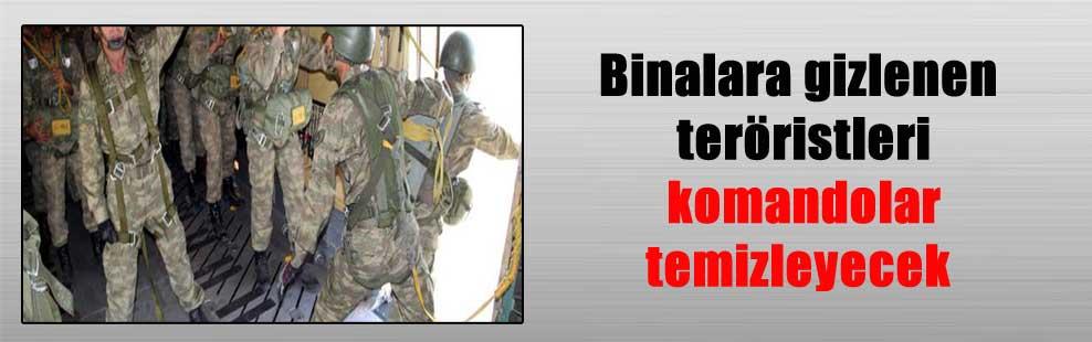 Binalara gizlenen teröristleri komandolar temizleyecek