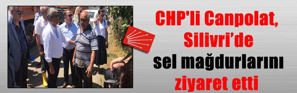 CHP'li Canpolat, Silivri'de sel mağdurlarını ziyaret etti