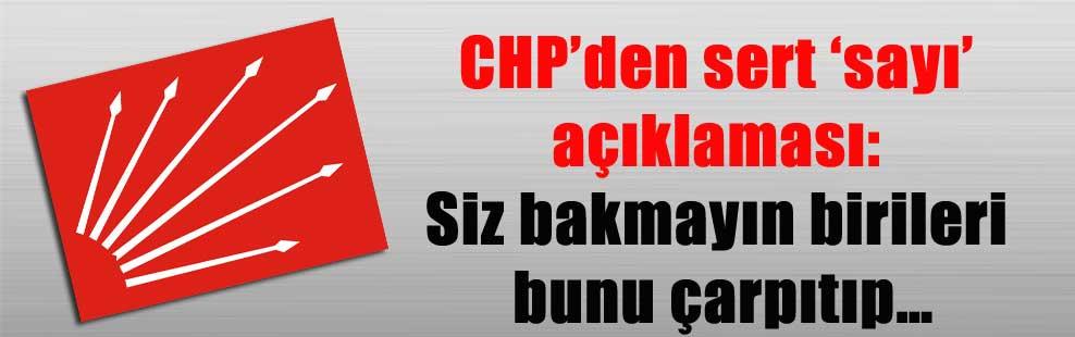 CHP'den sert 'sayı' açıklaması: Siz bakmayın birileri bunu çarpıtıp…