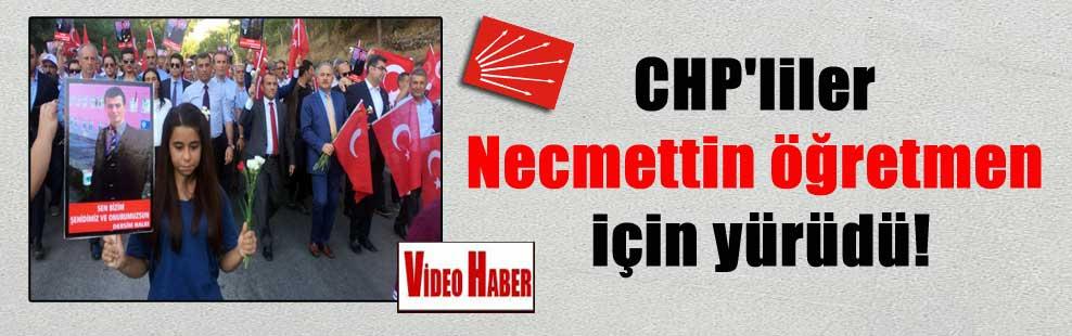 CHP'liler Necmettin öğretmen için yürüdü!