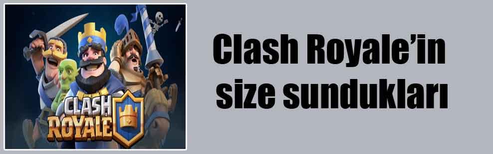 Clash Royale'in size sundukları