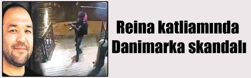Reina katliamında Danimarka skandalı