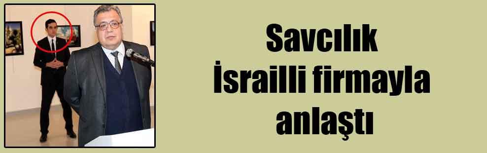 Savcılık İsrailli firmayla anlaştı