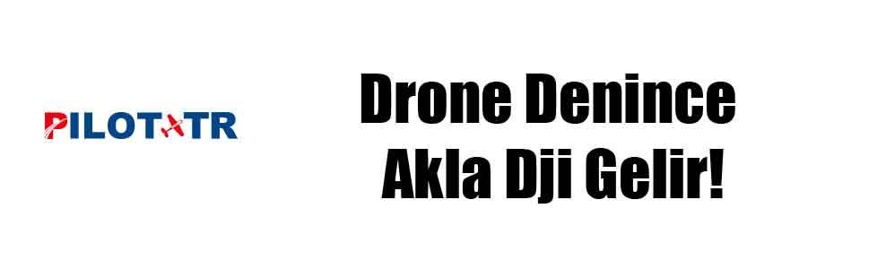 Drone denince akla Dji gelir!