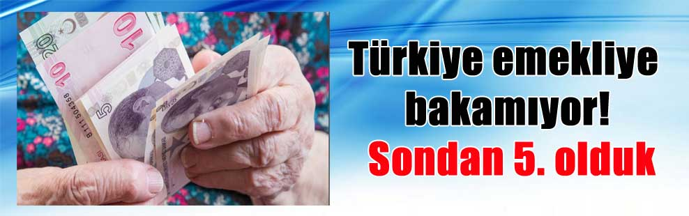 Türkiye emekliye bakamıyor! Sondan 5. olduk