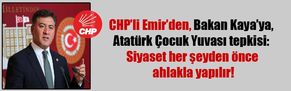 CHP'li Emir'den, Bakan Kaya'ya, Atatürk Çocuk Yuvası tepkisi: Siyaset her şeyden önce ahlakla yapılır!