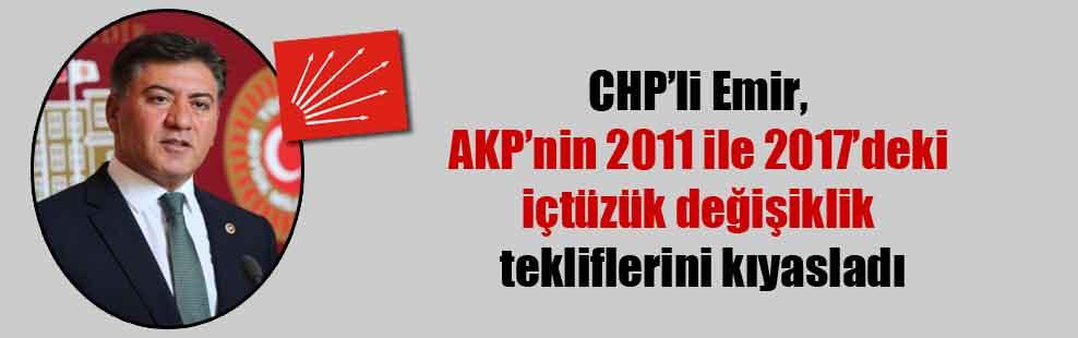 CHP'li Emir, AKP'nin 2011 ile 2017'deki içtüzük değişiklik tekliflerini kıyasladı