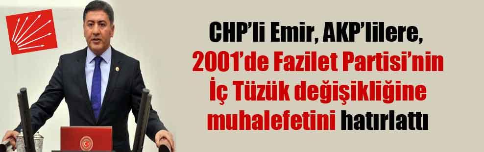 CHP'li Emir, AKP'lilere, 2001'de Fazilet Partisi'nin İç Tüzük değişikliğine muhalefetini hatırlattı