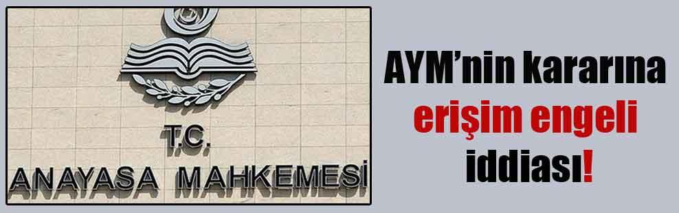 AYM'nin kararına erişim engeli iddiası!