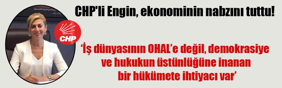 CHP'li Engin, ekonominin nabzını tuttu!