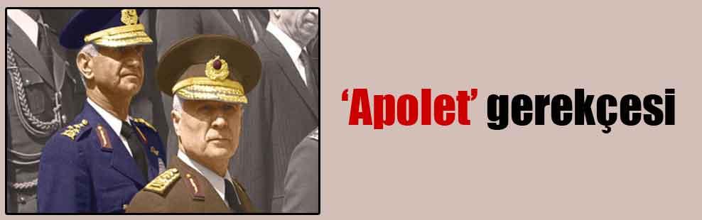 'Apolet' gerekçesi