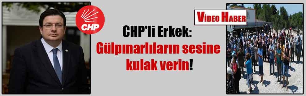 CHP'li Erkek: Gülpınarlıların sesine kulak verin!