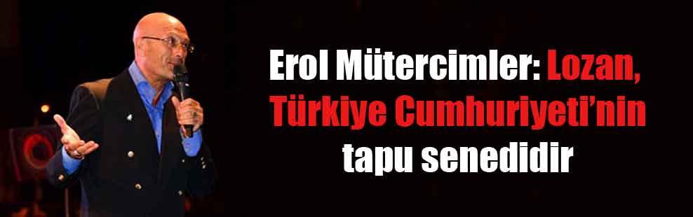 Erol Mütercimler: Lozan, Türkiye Cumhuriyeti'nin tapu senedidir