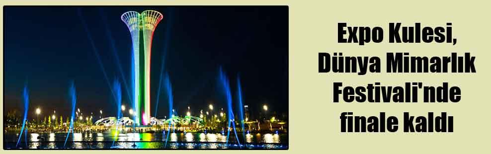 Expo Kulesi, Dünya Mimarlık Festivali'nde finale kaldı
