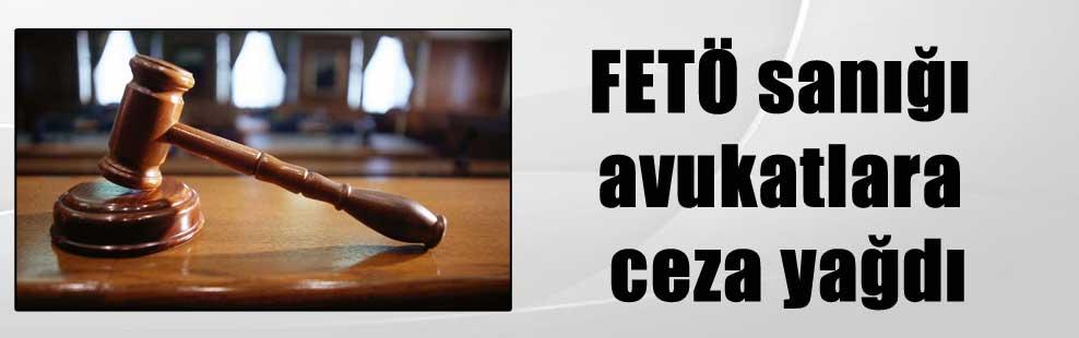 FETÖ sanığı avukatlara ceza yağdı