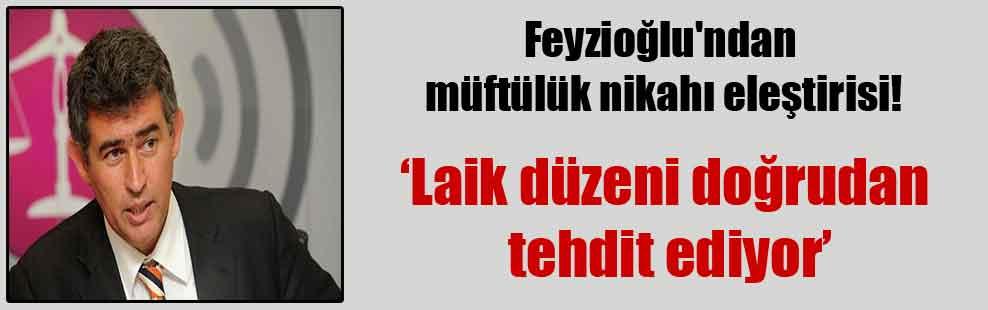 Feyzioğlu'ndan müftülük nikahı eleştirisi!