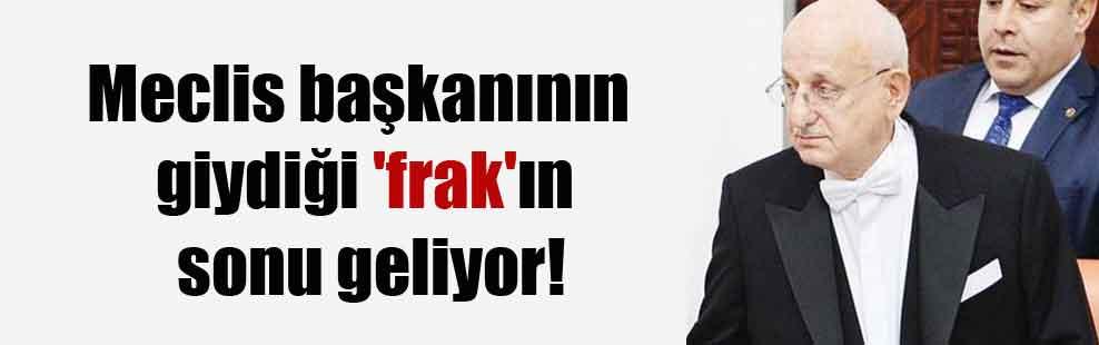 Meclis başkanının giydiği 'frak'ın sonu geliyor!