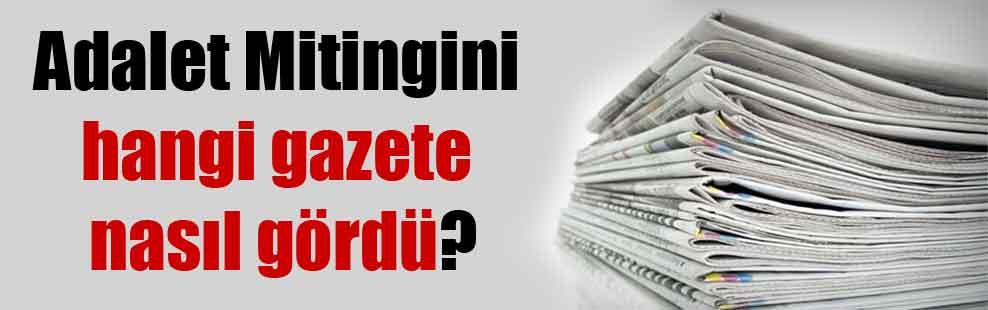 Adalet Mitingini hangi gazete nasıl gördü?