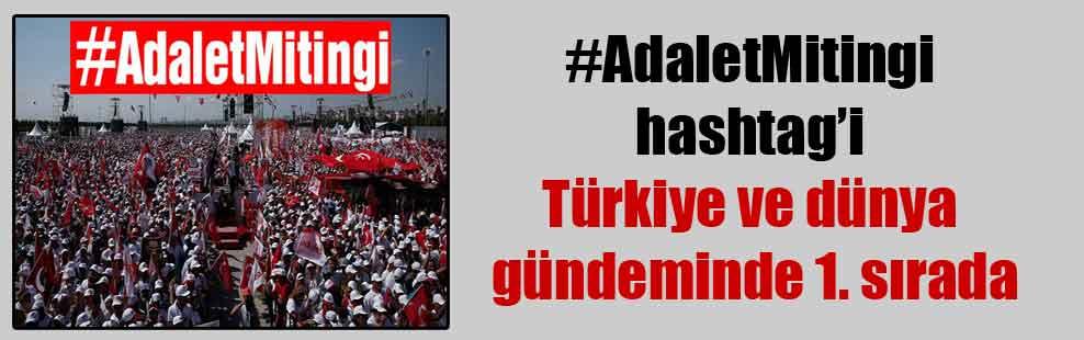 #AdaletMitingi hashtag'i Türkiye ve dünya gündeminde 1. sırada