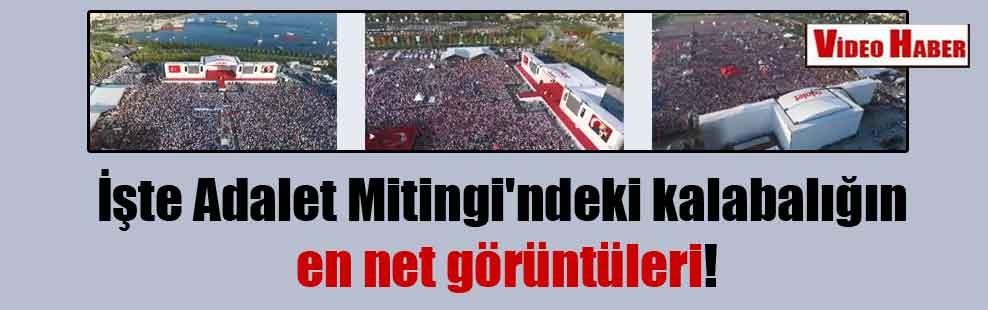 İşte Adalet Mitingi'ndeki kalabalığın en net görüntüleri